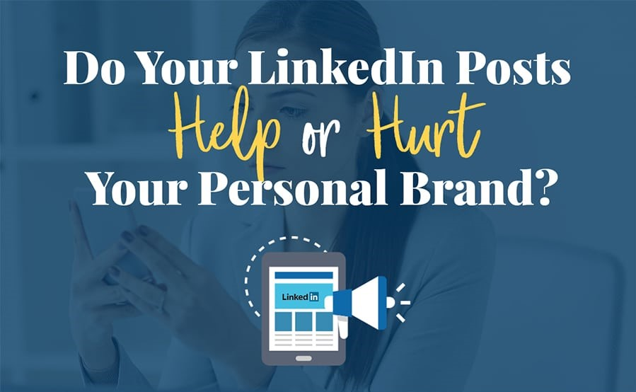 4 LinkedIn Posts That Can Help or Hurt Your Business