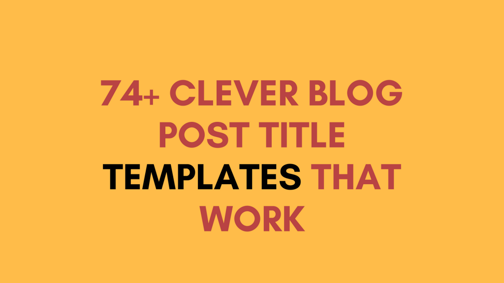 74 Blog Post Titles Template That Improve Audience