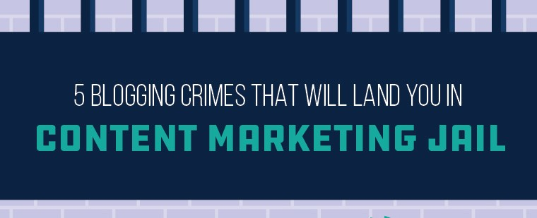These 5 Blogging Crimes Will Kill Your Content Strategy