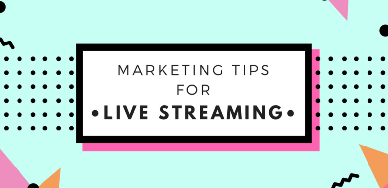 Top Marketing Tips For Social Media Live Streaming