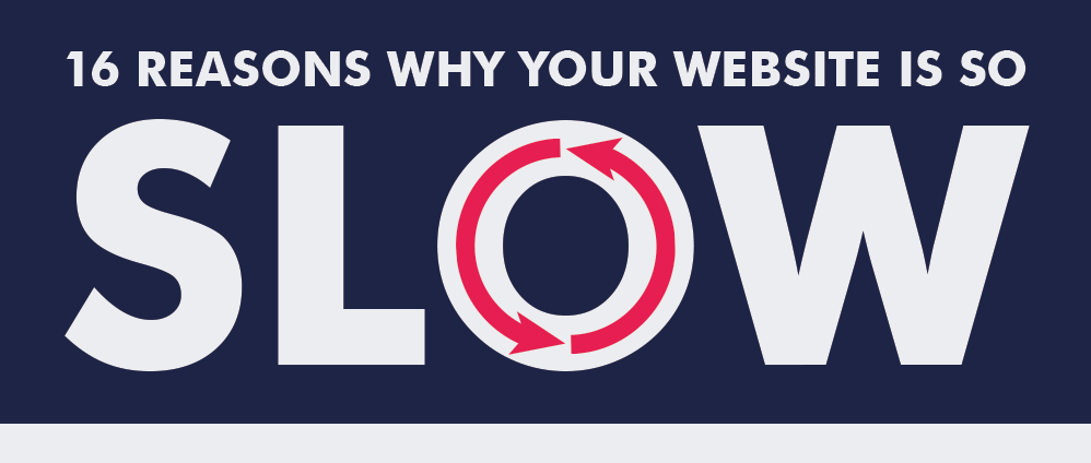 Top 16 Reasons Why Your Website Might Be Too Slow For Success